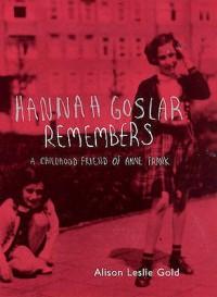Hannah Goslar Remembers - Alison Leslie Gold