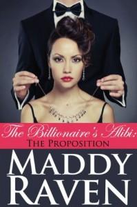 The Billionaire's Alibi: The Proposition (The Billionaire's Alibi #1) - Maddy Raven