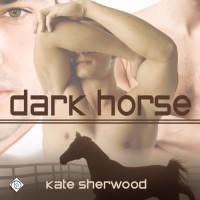 Dark Horse: Dark Horse Series - Kate Sherwood, Peter B. Brooke
