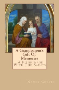 A Grandparent's Gift Of Memories - A Pilgrimage With The Saints - Nancy Groves