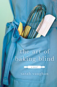 The Art of Baking Blind: A Novel - Sarah Vaughan