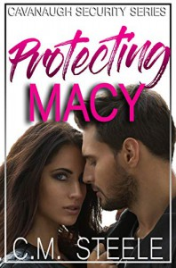 Protecting Macy (Cavanaugh Security #1) - C.M. Steele