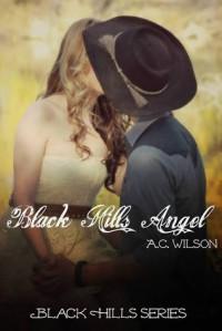 Black Hills Angel (Black Hills, #1) - A.C.  Wilson