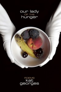 Our Lady of the Hunger: Poems - Kat Georges, Peter Carlaftes