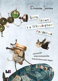 Sowa, Krowa i z Wielorybem rozmowa - Anita Andrzejewska, Andrzej Pilichowski-Ragno, Dominika Jasińska
