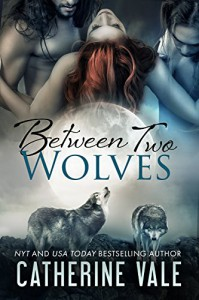 Between Two Wolves (BBW Paranormal Shapeshifter Menage Werewolf Romance ~ Bite Of The Moon) - Catherine Vale