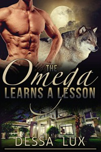 The Omega Learns a Lesson: M/M & M/M/M/M/M Werewolf Pack Romance (The Protection of the Pack Book 4) - Dessa Lux