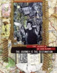 The journey is the destination : the journals of Dan Eldon - Dan Eldon
