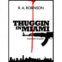 Thuggin In Miami (The Family Is Made : Part 1) - R.A.  Robinson