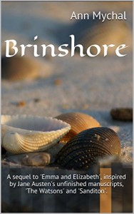 Brinshore: A sequel to 'Emma and Elizabeth', inspired by Jane Austen's unfinished manuscripts, 'The Watsons' and 'Sanditon'. (The Watson Novels Book 2) - Ann Mychal