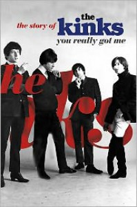 You Really Got Me: The Story of the Kinks - Nick Hasted