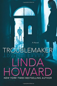 Troublemaker: A Novel - Linda Howard