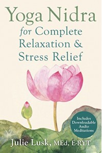 Yoga Nidra for Complete Relaxation and Stress Relief - Julie T. Lusk