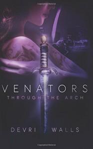 Venators: Through The Arch (Volume 1) - Devri Walls