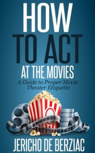 How To Act At The Movies: A Guide To Proper Movie Theater Etiquette - Jericho de Berziac