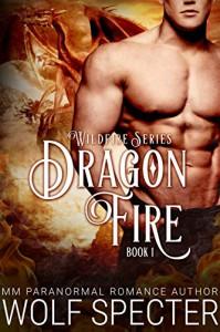 Dragon Fire (M/M Gay Shifter Mpreg Romance) (Wildfire Series Book 1) - Wolf Specter