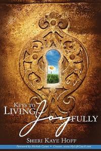 Keys to Living Joyfully - Sheri Kaye Hoff