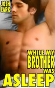 While My Brother Was Asleep, A Taboo Sleeping Family Sex Fantasy - Josh Lark