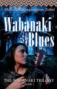 Wabanaki Blues: Book 1 of The Wabanaki Trilogy - Melissa Zobel