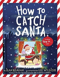 How to Catch Santa - Jean Reagan, Lee Wildish