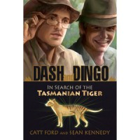 Dash and Dingo: In Search of the Tasmanian Tiger - Catt Ford,  Sean Kennedy
