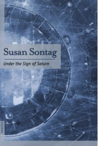 Under the Sign of Saturn: Essays - Susan Sontag