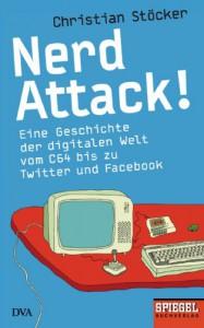 Nerd Attack!: Eine Geschichte der digitalen Welt vom C64 bis zu Twitter und Facebook - Christian Stöcker