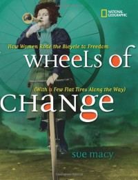 Wheels of Change: How Women Rode the Bicycle to Freedom (With a Few Flat Tires Along the Way) - Sue Macy