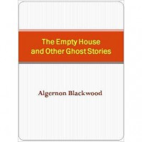 The Empty House and Other Ghost Stories - Algernon Blackwood