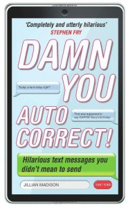 Damn You, Autocorrect!: Hilarious Text Messages You Didn't Mean to Send - Jillian Madison