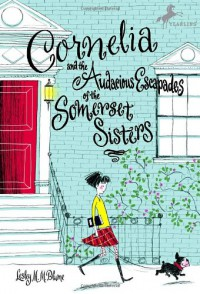 Cornelia and the Audacious Escapades of the Somerset Sisters - Lesley M.M. Blume