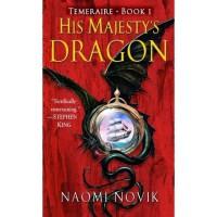 His Majesty's Dragon (Temeraire, #1) - Naomi Novik