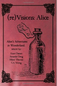 (Re)Visions: Alice - C.A. Young, Kaye Chazan, Amanda Ching, Hilary  Thomas