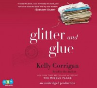 Glitter and Glue - Kelly Corrigan