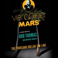 Veronica Mars: An Original Mystery by Rob Thomas: The Thousand-Dollar Tan Line - Rob Thomas, Jennifer Graham