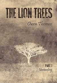The Lion Trees: Part One: Unraveling - Owen Thomas