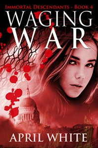 Waging War (The Immortal Descendants Book 4) - April White, Angela Houle