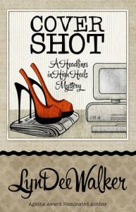 Cover Shot (A Headlines in High Heels Mystery #5) - LynDee Walker