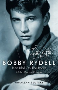 Bobby Rydell: Teen Idol On The Rocks: A Tale of Second Chances - Bobby Rydell, Allan Slutsky