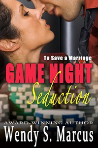 To Save a Marriage: Game Night Seduction - Wendy S. Marcus