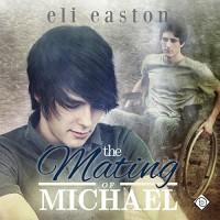 The Mating of Michael - Eli Easton, Michael Stellman, Dreamspinner Press LLC