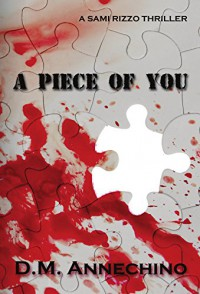 A Piece of You (Sami Rizzo series Book 3) - D.M. Annechino