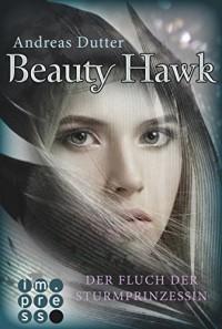 Beauty Hawk. Der Fluch der Sturmprinzessin - Andreas Dutter