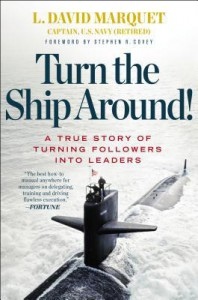 Turn the Ship Around!: A True Story of Turning Followers into Leaders - L. David Marquet
