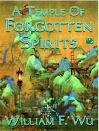 Temple of Forgotten Spirits - William F. Wu