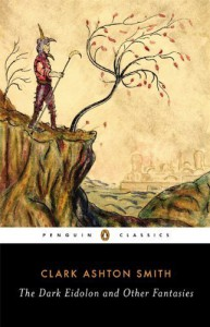 The Dark Eidolon and Other Fantasies (Penguin Classics) Paperback March 25, 2014 - Clark Ashton Smith