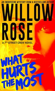 What Hurts the Most: An engrossing, heart-stopping thriller (7th Street Crew Book 1) - Willow Rose