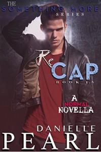 ReCAP: A NORMAL Novella - Danielle Pearl