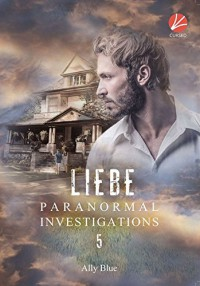 Paranormal Investigations 5: Liebe - Bianca Srubar, Ally Blue