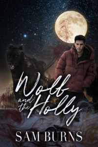 Wolf and the Holly (The Rowan Harbor Cycle Book 2) - Sam Burns